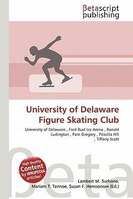 University of Delaware Figure Skating Club (Paperback): Lambert M. Surhone, Mariam T. Tennoe, Susan F. Henssonow