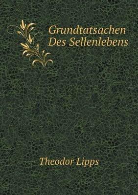 Grundtatsachen Des Sellenlebens (German, Paperback): Theodor Lipps