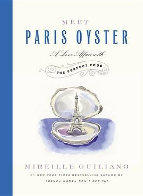 Meet Paris Oyster - A Love Affair with the Perfect Food (Hardcover): Mireille Guiliano