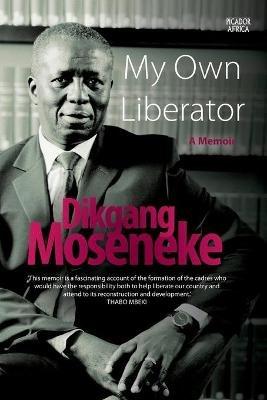 My Own Liberator (Paperback): Dikgang Moseneke