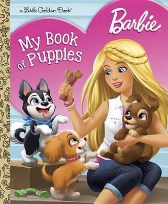 Barbie: My Book of Puppies (Barbie) (Hardcover): Golden Books