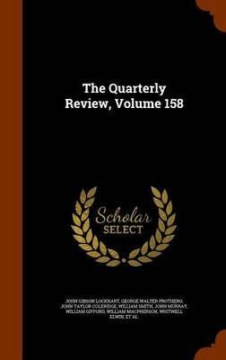 The Quarterly Review, Volume 158 (Hardcover): John Gibson Lockhart, George Walter Prothero, John Taylor Coleridge