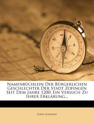 Namenbuchlein Der Burgerlichen Geschlechter Der Stadt Zofingen Seit Dem Jahre 1200 (English, German, Paperback): Hans Lehmann