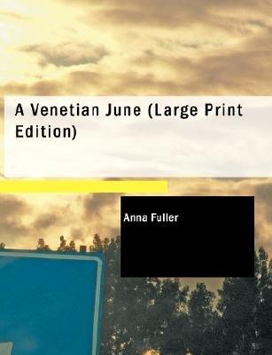 A Venetian June (Large print, Paperback, large type edition): Anna Fuller