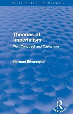 Theories of Imperialism - War, Conquest and Capital (Paperback): Norman Etherington