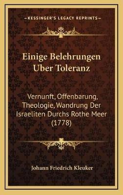 Einige Belehrungen Uber Toleranz - Vernunft, Offenbarung, Theologie, Wandrung Der Israeliten Durchs Rothe Meer (1778) (German,...