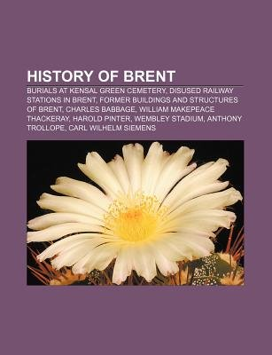 History of Brent - Burials at Kensal Green Cemetery, Disused Railway Stations in Brent, Former Buildings and Structures of...