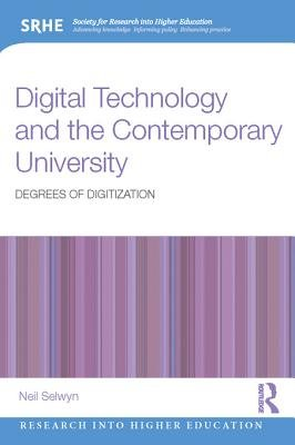 Digital Technology and the Contemporary University - Degrees of digitization (Electronic book text): Neil. Selwyn