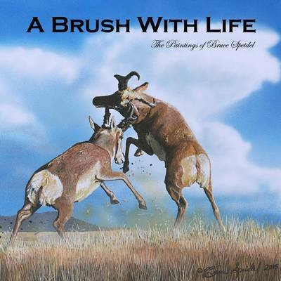A Brush with Life - The Paintings of Bruce Speidel (Electronic book text): Bruce Speidel