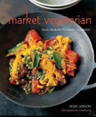 Market Vegetarian - Easy Recipes for Every Occasion (Hardcover): Ross Dobson