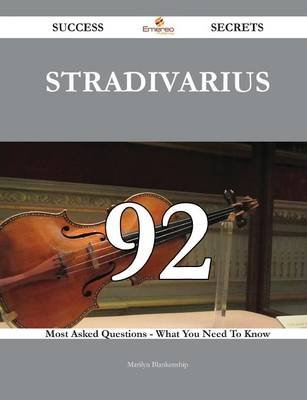 Stradivarius 92 Success Secrets - 92 Most Asked Questions on Stradivarius - What You Need to Know (Paperback): Marilyn...
