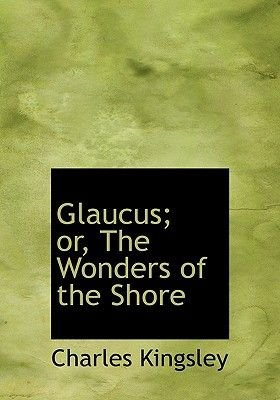 Glaucus; Or, the Wonders of the Shore (Large print, Hardcover, large type edition): Charles Kingsley