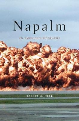 Napalm - An American Biography (Paperback): Robert M. Neer