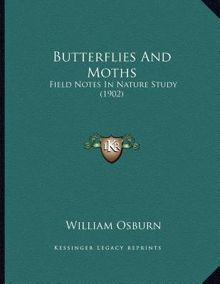 Butterflies and Moths - Field Notes in Nature Study (1902) (Paperback): William Osburn