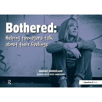 Bothered - Helping Teenagers Talk About Their Feelings (Spiral bound, 1st New edition): Margot Sunderland