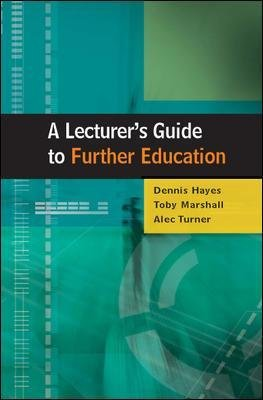 A Lecturer's Guide to Further Education (Paperback): Dennis Hayes, Toby Marshall, Alec Turner