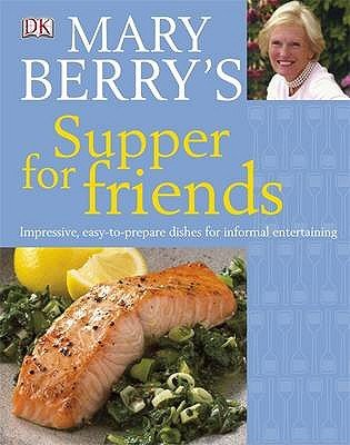 Mary Berry's Supper for Friends - Impressive, Easy-to-prepare Dishes for Informal Entertaining (Hardcover): Mary Berry