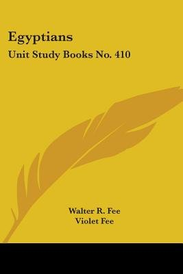 Egyptians - Unit Study Books No. 410 (Paperback): Walter R. Fee, Violet Fee