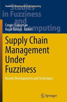 Supply Chain Management Under Fuzziness - Recent Developments and Techniques (Paperback, Softcover reprint of the original 1st...