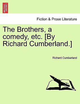 The Brothers, a Comedy, Etc. [By Richard Cumberland.] (Paperback): Richard Cumberland