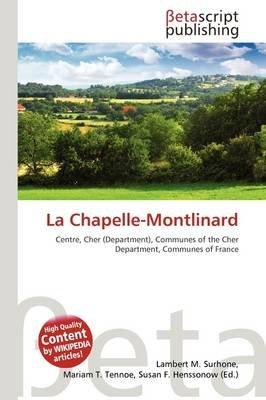 La Chapelle-Montlinard (Paperback): Lambert M. Surhone, Mariam T. Tennoe, Susan F. Henssonow
