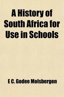 A History of South Africa for Use in Schools; Comp. at the Request of the Zuid-Afrikaanse Taalbond, the Zuid-Afrikaanse...