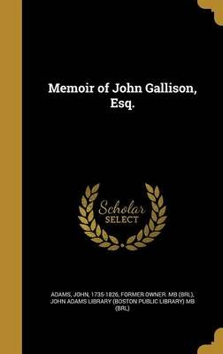 Memoir of John Gallison, Esq. (Hardcover): John 1735-1826 Adams, John Adams Library (Boston Public Librar