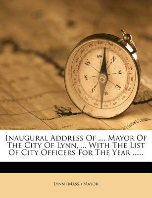 Inaugural Address of ..., Mayor of the City of Lynn, ... with the List of City Officers for the Year ...... (Paperback): Lynn...