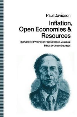 Inflation, Open Economies and Resources - The Collected Writings of Paul Davidson, Volume 2 (Paperback, 1st ed. 1991): Paul...