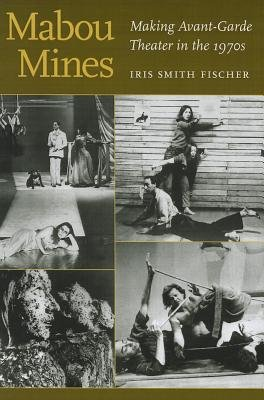 Mabou Mines - Making Avant-Garde Theater in the 1970s (Paperback): Iris Smith Fischer