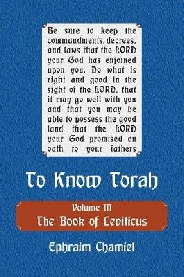 To Know Torah - The Book of Leviticus - To Understand the Weekly Parasha Modern Reading in the Peshat of the Torah and Its...