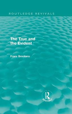 The True and the Evident (Hardcover): Franz Brentano