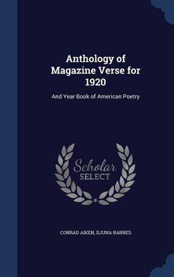 Anthology of Magazine Verse for 1920 - And Year Book of American Poetry (Hardcover): Conrad Aiken, Djuna Barnes