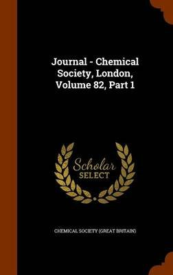 Journal - Chemical Society, London, Volume 82, Part 1 (Hardcover): Chemical Society (Great Britain)