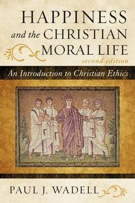Happiness and the Christian Moral Life (Electronic book text, 2nd): Paul J. Wadell