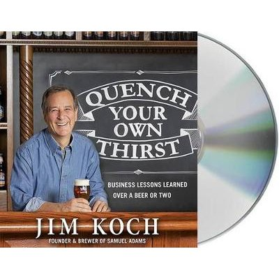 Quench Your Own Thirst - Business Lessons Learned Over a Beer or Two (Standard format, CD): Jim Koch
