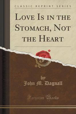 Love Is in the Stomach, Not the Heart (Classic Reprint) (Paperback): John M. Dagnall