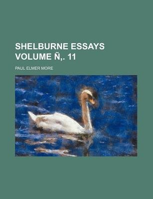 Shelburne Essays Volume N . 11 (Paperback): Paul Elmer More