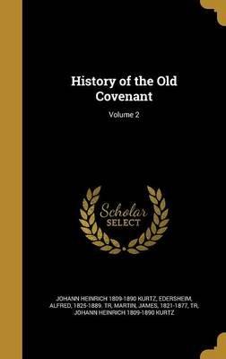 History of the Old Covenant; Volume 2 (Hardcover): Johann Heinrich 1809-1890 Kurtz