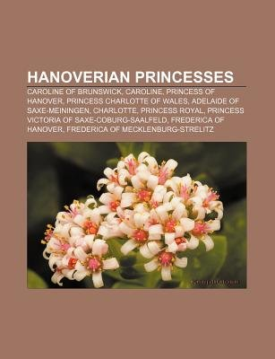 Hanoverian Princesses - Caroline of Brunswick, Caroline, Princess of Hanover, Princess Charlotte of Wales, Adelaide of...