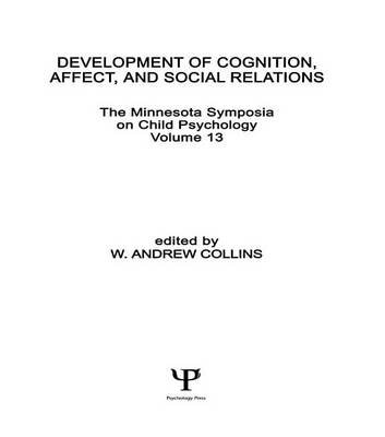 Development of Cognition, Affect, and Social Relations - The Minnesota Symposia on Child Psychology, Volume 13 (Electronic book...