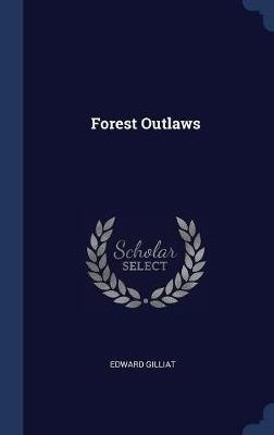 Forest Outlaws (Hardcover): Edward Gilliat