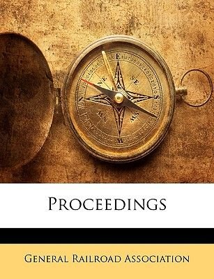 Proceedings (Paperback): Railroad Association General Railroad Association, General Railroad Association