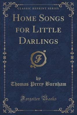Home Songs for Little Darlings (Classic Reprint) (Paperback): Thomas Perry Burnham