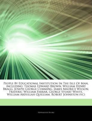 Articles on People by Educational Institution in the Isle of Man, Including - Thomas Edward Brown, William Henry Bragg, Joseph...