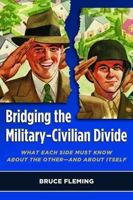 Bridging the Military-Civilian Divide - What Each Side Must Know About the Other-and About Itself (Hardcover): Bruce Fleming