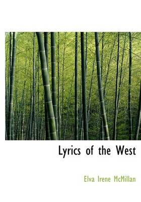 Lyrics of the West (Hardcover): Elva Irene Mcmillan