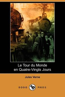 Le Tour Du Monde En Quatre-Vingts Jours (Dodo Press) (French, Paperback): Jules Verne