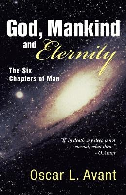 God, Mankind and Eternity - The Six Chapters of Man (Paperback): Oscar L. Avant