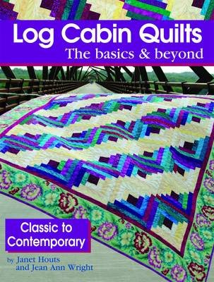 Log Cabin Quilts - The Basics & Beyond (Paperback): Janet Houts, Jean Wright